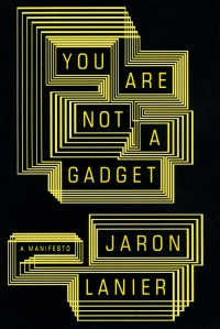 """You Are Not a Gadget by Jaron Lanier"""